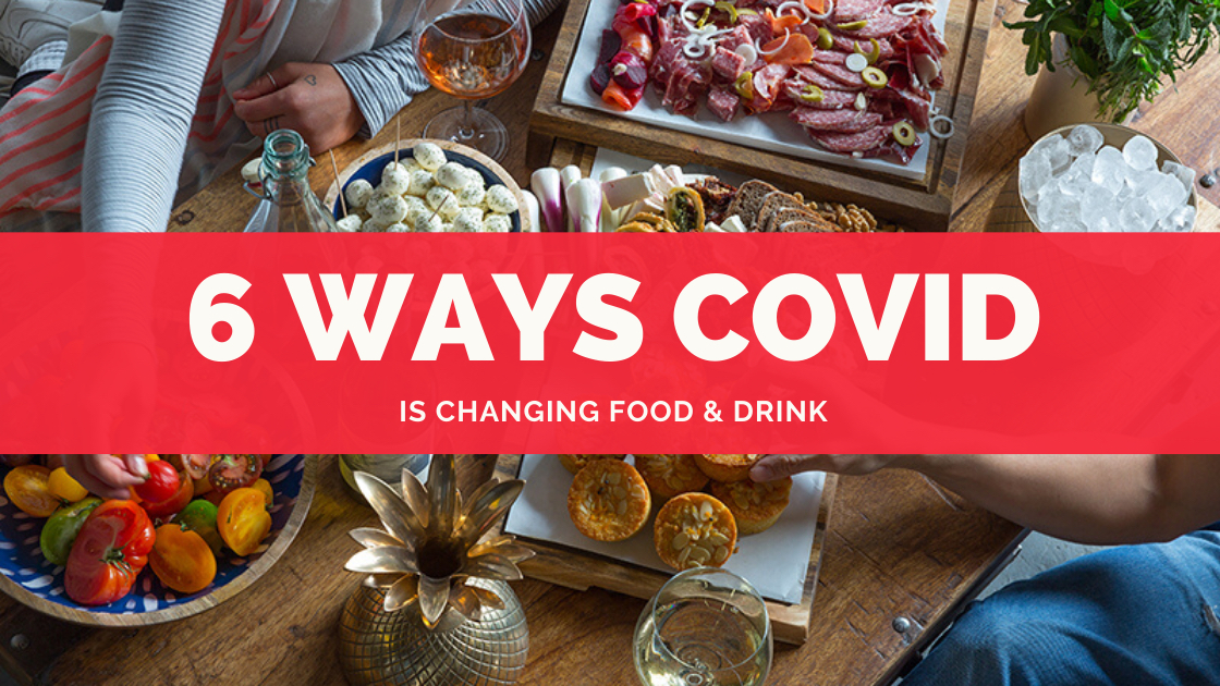 6 ways covid is changing food & drink